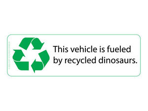 This-vehicle-is-fueled-by-recycled-dinosaurs-Bumper-Sticker