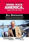 Bring Back America, Land That We Love by Bill Rentschler (Paperback, 2004)