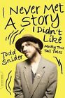 I Never Met a Story I Didn't Like: Mostly True Tall Tales by Todd Snider (Paperback, 2014)