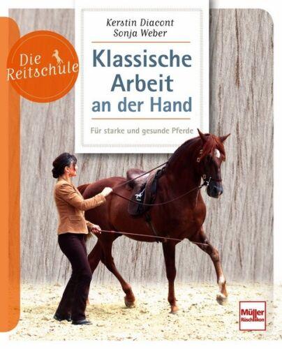 Klassische Arbeit an der Hand starke gesunde Pferde Ratgeber Infos Tipps Buch