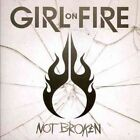 Not Broken 0727701897028 by Girl on Fire CD