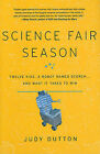 Science Fair Season: Twelve Kids, a Robot Named Scorch... and What It Takes to Win by Judy Dutton (Hardback, 2011)