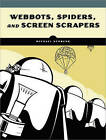 Webbots, Spiders, and Screen Scrapers by M. Schrenk (Paperback, 2006)