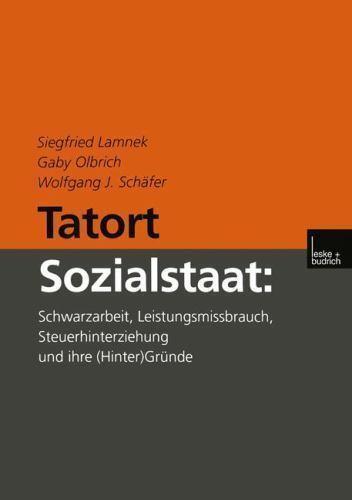 Tatort Sozialstaat: Schwarzarbeit, Leistungsmissbrauch, Steuerhinterziehung U...