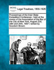 Proceedings of the Inter-State Extradition Conference: Held at the Rooms of the Association of the Bar of the City of New York, August 23d, 24th and 25th, 1887 / Edited by Goodwin Brown. by Gale, Making of Modern Law (Paperback / softback, 2011)