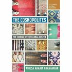The Cosmopolites: The Coming of the Global Citizen by Atossa Araxia Abrahamian (Paperback, 2015)