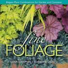 Fine Foliage: Elegant Plant Combinations for Garden and Container by Christina Salwitz, Karen Chapman (Hardback, 2013)