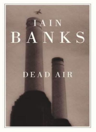 Dead Air By Iain Banks. 9780316860550