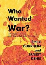 Who Wanted War? : The Origin of the War According to Diplomatic Documents by...