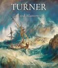 The Life and Masterworks of J.M.W. Turner by Eric Shanes (Hardback, 2008)