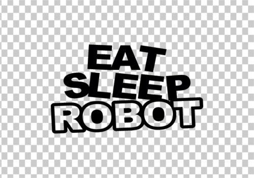 EAT SLEEP ROBOT VINYL STICKER