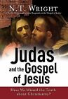Judas and the Gospel of Jesus: Have We Missed the Truth about Christianity? by Fellow and Chaplain N T Wright (Hardback, 2006)