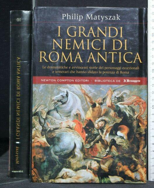 I GRANDI NEMICI DI ROMA ANTICA. Philip Matyszak. Newton Compton.