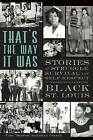 That's the Way It Was: Stories of Struggle, Survival and Self-Respect in Twentieth-Century Black St. Louis by Vida Sister Goldman Prince, Vida  Sister  Goldman Prince (Paperback / softback, 2013)