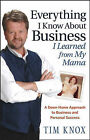 Everything I Know About Business I Learned from My Mama: A Down-home Approach to Business and Personal Success by Tim Knox (Hardback, 2007)