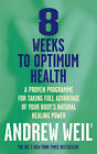 8 Weeks to Optimum Health by Andrew T. Weil (Paperback, 1998)