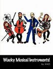 Wacky Musical Instruments 9781450054904 by Xiao Paperback