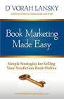 Book Marketing Made Easy: Simple Strategies for Selling Your Nonfiction Book Online by D'Vorah Lansky (Paperback / softback, 2011)