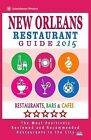 New Orleans Restaurant Guide 2015: Best Rated Restaurants in New Orleans - 500 Restaurants, Bars and Cafes Recommended for Visitors, 2015. by Matthew H Baylis (Paperback / softback, 2014)