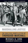 Marshalling Justice: The Early Civil Rights Letters of Thurgood Marshall by Michael G Long (Hardback, 2011)