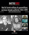 Red & Soviet military & paramilitary services: female uniforms 1941-1991: (officer and enlisted personnel) by Adrian Streather (Paperback, 2010)
