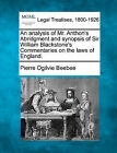 An Analysis of Mr. Anthon's Abridgment and Synopsis of Sir William Blackstone's Commentaries on the Laws of England. by Pierre Ogilvie Beebee (Paperback / softback, 2010)