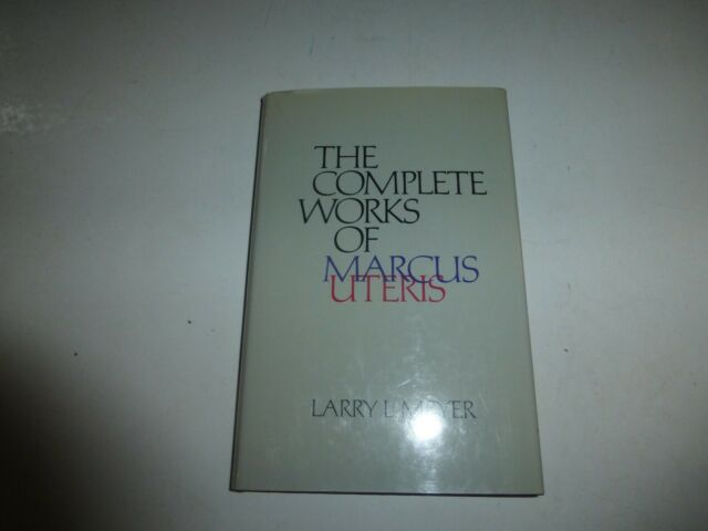 The Complete Works of Marcus Uteris by Larry L. Meyer (1987, Hardcover)Signed153