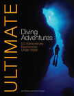 Ultimate Diving Adventures: 100 Extraordinary Experiences Under Water by Karen Gargani, Len Deeley (Paperback, 2009)