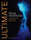 Ultimate Diving Adventures: 100 Extraordinary Experiences Under Water by Karen Gargani, Len Deeley (Paperback, 2009)