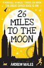 26 Miles to the Moon by Andrew Males (Paperback, 2015)