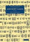 Ancient Gaza: Volume 1 by Sir William Matthew Flinders Petrie (Paperback, 2013)