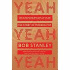 Yeah Yeah Yeah: The Story of Modern Pop by Bob Stanley (Paperback, 2014)