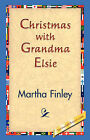 Christmas with Grandma Elsie by Martha Finley (Hardback, 2006)