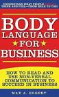 Body Language for Business: Tips, Tricks, and Skills for Creating Great First Impressions, Controlling Anxiety, Exuding Confidence, and Ensuring Successful Interviews, Meetings, and Relationships by Max A Eggert (Paperback / softback)