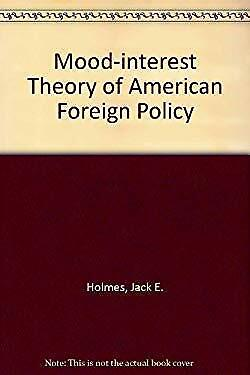 Mood Interest Theory of American Foreign Policy Hardcover Jack E. Holmes