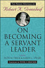 On Becoming a Servant Leader: The Private Writings of Robert K.Greenleaf by John Wiley and Sons Ltd (Paperback, 2008)