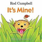It's Mine! by Rod Campbell (Board book, 2015)