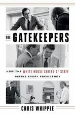 The Gatekeepers : How the White House Chiefs of Staff Define Every Presidency by