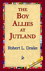 The Boy Allies at Jutland by Robert L Drake (Hardback, 2006)