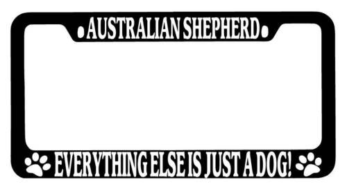 Black METAL License Frame Australian Shepherd Everything Else Is Just A Dog 621