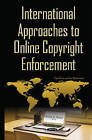 International Approaches to Online Copyright Enforcement by Nova Science Publishers Inc (Hardback, 2015)