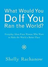 New, What Would You Do If You Ran the World?: Everyday Ideas from Women Who Want