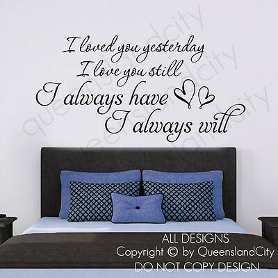 I loved you yesterday I love you still ~ Wall Quote Art Decal Vinyl Sticker