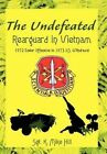 The Undefeated Rearguard in Vietnam by K Mike Hill 9780595662944