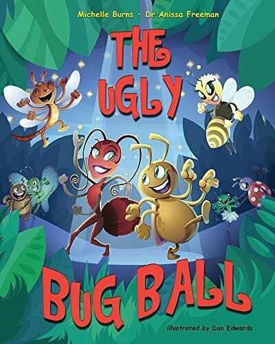 The Ugly Bug Ball by Anissa Freeman, Michelle Burns