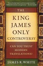 The King James Only Controversy : Can You Trust Modern Translations? by James R. White (2009, Paperback, Reprint)