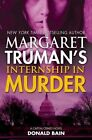 Margaret Truman's Internship in Murder: A Capital Crimes Novel by Margaret Truman, Donald Bain (Hardback, 2015)