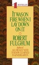 Robert Fulghum - - -   IT WAS ON FIRE WHEN I LAY DOWN ON IT ---