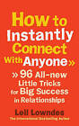 How to Instantly Connect With Anyone: 96 All-new Little Tricks for Big Success in Relationships by Leil Lowndes (Paperback, 2010)