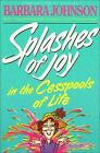 Splashes of Joy in the Cesspools of Life by Barbara Johnson (1992, Paperback)